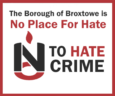The Borough of Broxtowe is No Place For Hate. No To Hate Crime.