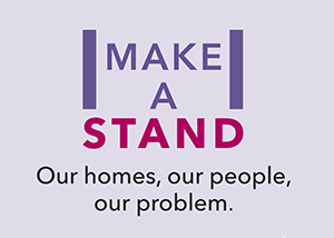 Make A Stand: Our homes, our people, our problem.