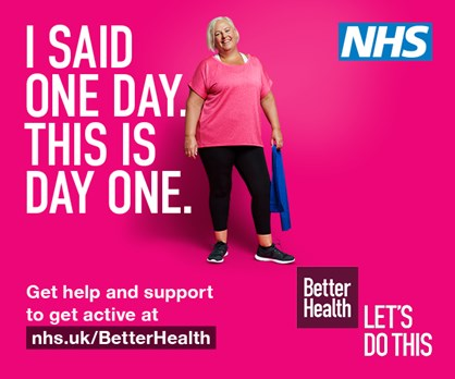 Woman in exercise clothes with the text: I said one day. This is day one. Get help and support to get active at nhs.uk/BetterHealth
